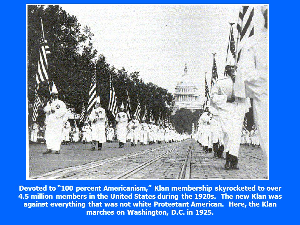 Devoted to 100 percent Americanism, Klan membership skyrocketed to over 4.5 million members in the United States during the 1920s.