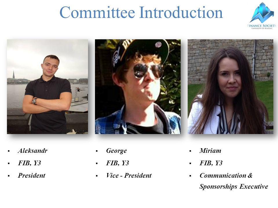 Committee Introduction  Aleksandr  FIB, Y3  President  George  FIB, Y3  Vice - President  Miriam  FIB, Y3  Communication & Sponsorships Executive