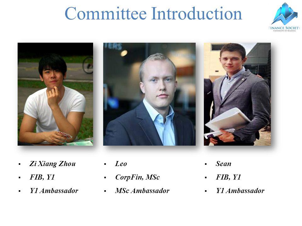 Committee Introduction  Zi Xiang Zhou  FIB, Y1  Y1 Ambassador  Sean  FIB, Y1  Y1 Ambassador  Leo  CorpFin, MSc  MSc Ambassador