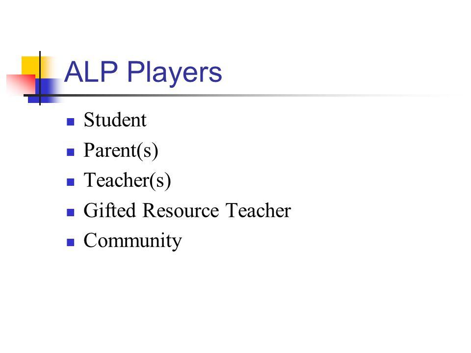 ALP Players Student Parent(s) Teacher(s) Gifted Resource Teacher Community