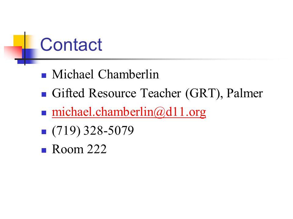 Contact Michael Chamberlin Gifted Resource Teacher (GRT), Palmer michael.chamberlin@d11.org (719) 328-5079 Room 222