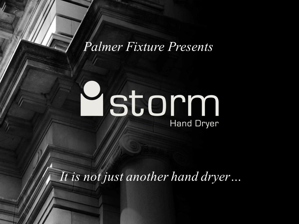 Palmer Fixture Presents It is not just another hand dryer…
