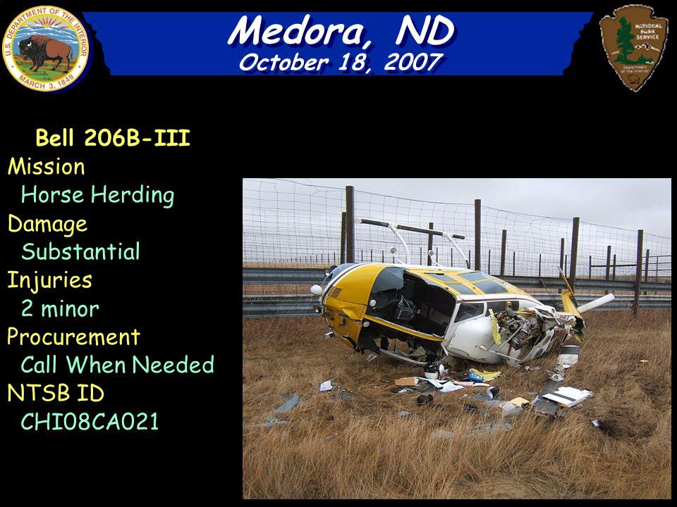 Medora, ND October 18, 2007 Medora, ND October 18, 2007 Bell 206B-III Mission Horse Herding Damage Substantial Injuries 2 minor Procurement Call When