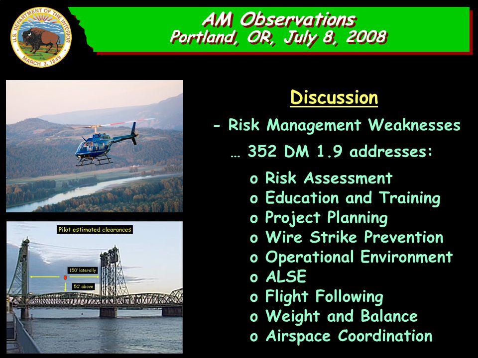 AM Observations Portland, OR, July 8, 2008 AM Observations Portland, OR, July 8, 2008 Discussion - Risk Management Weaknesses … 352 DM 1.9 addresses: