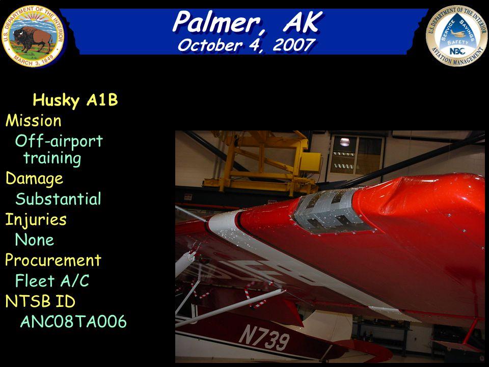 Husky A1B Mission Off-airport training Damage Substantial Injuries None Procurement Fleet A/C NTSB ID ANC08TA006 Palmer, AK October 4, 2007 Palmer, AK