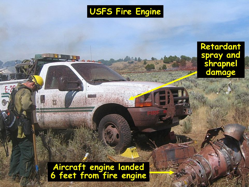 USFS Fire Engine Retardant spray and shrapnel damage Aircraft engine landed 6 feet from fire engine