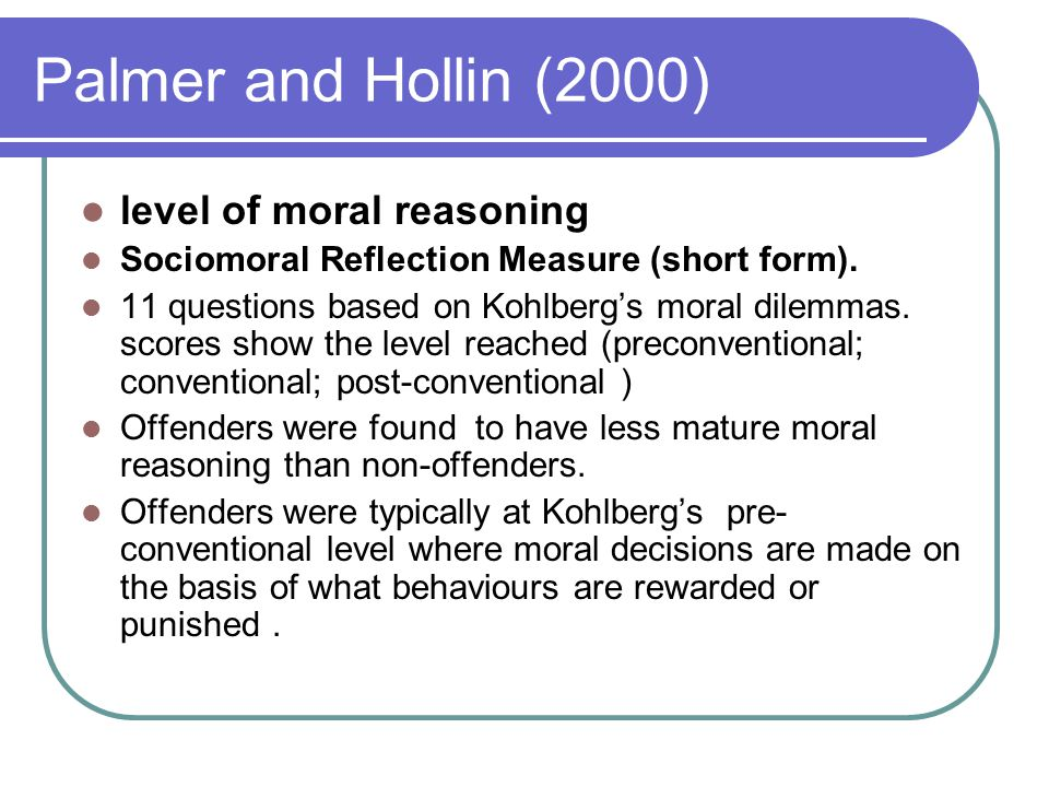 Palmer and Hollin (2000) level of moral reasoning Sociomoral Reflection Measure (short form).