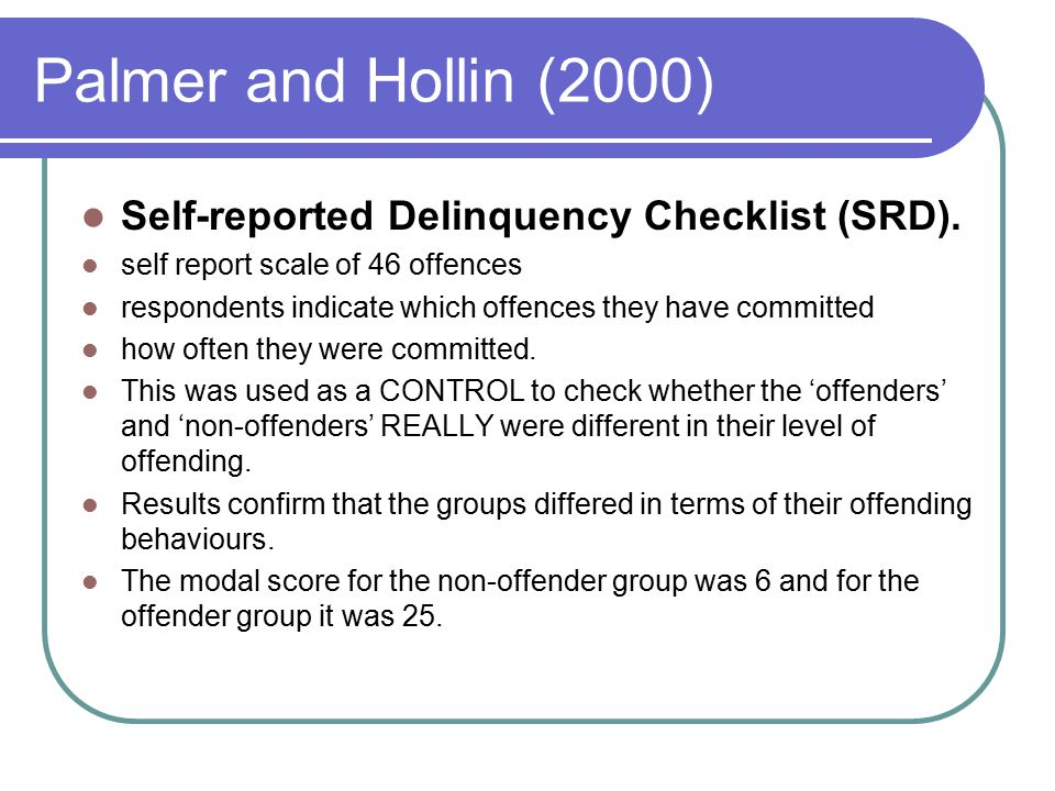 Palmer and Hollin (2000) Self-reported Delinquency Checklist (SRD).