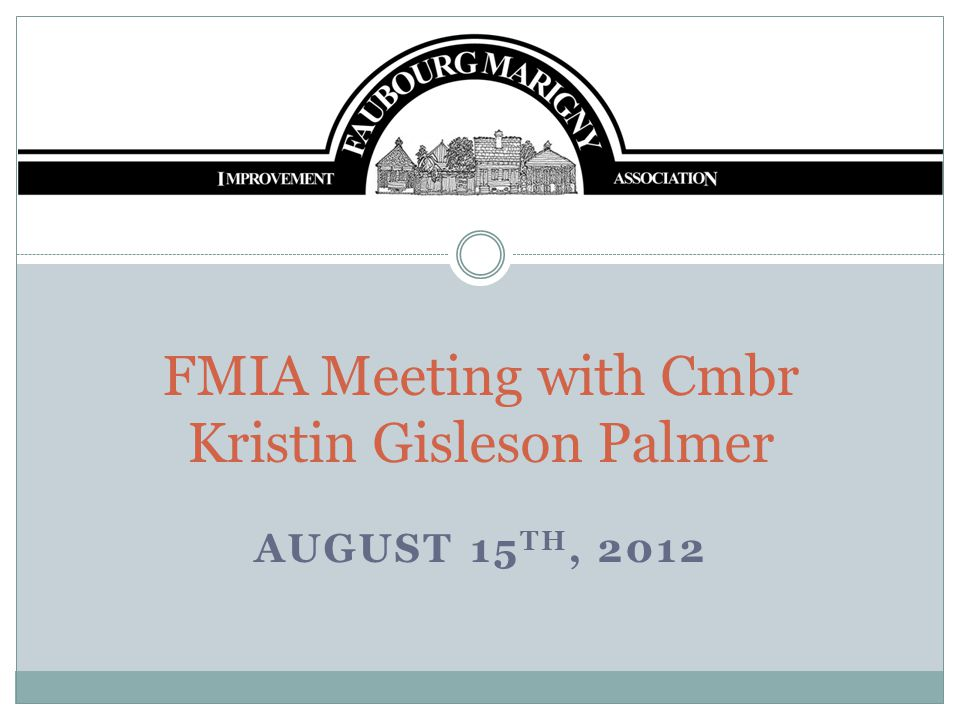 AUGUST 15 TH, 2012 FMIA Meeting with Cmbr Kristin Gisleson Palmer
