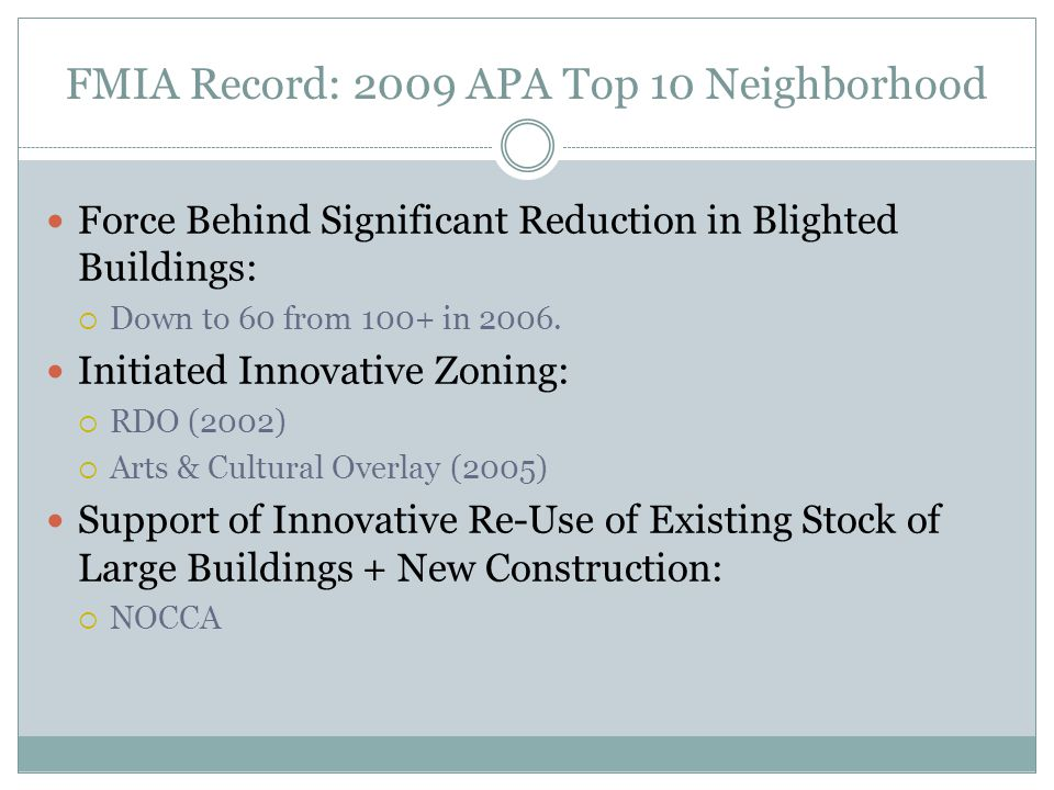 FMIA Record: 2009 APA Top 10 Neighborhood Force Behind Significant Reduction in Blighted Buildings:  Down to 60 from 100+ in 2006.