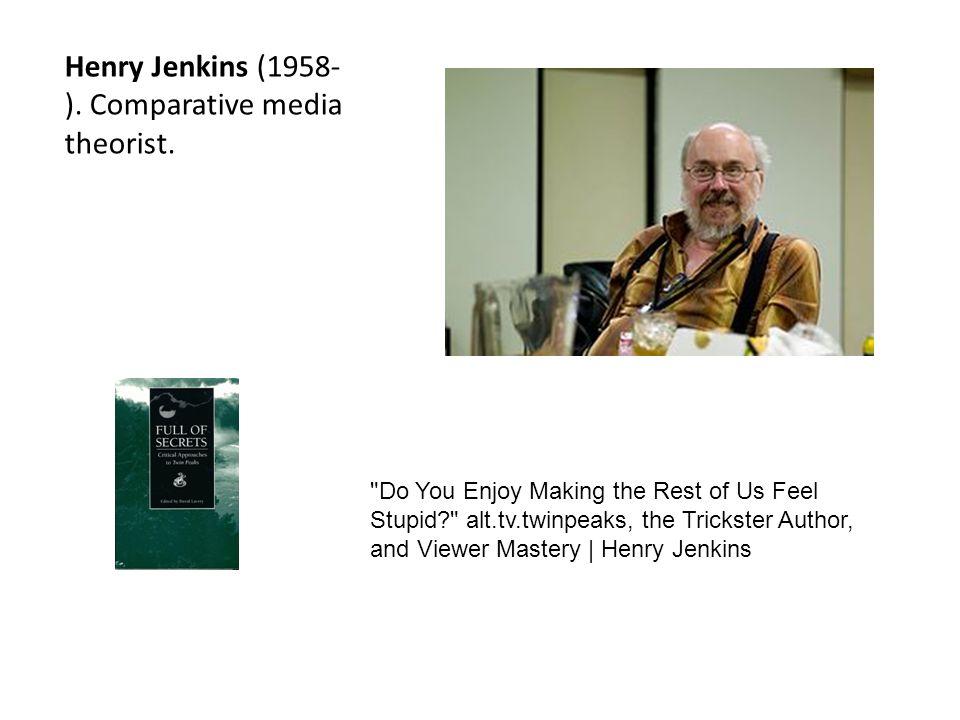 Henry Jenkins (1958- ). Comparative media theorist.