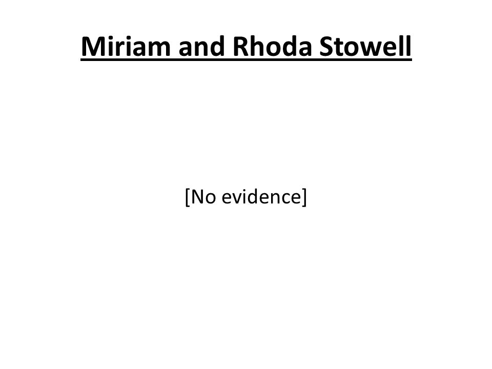 Miriam and Rhoda Stowell [No evidence]