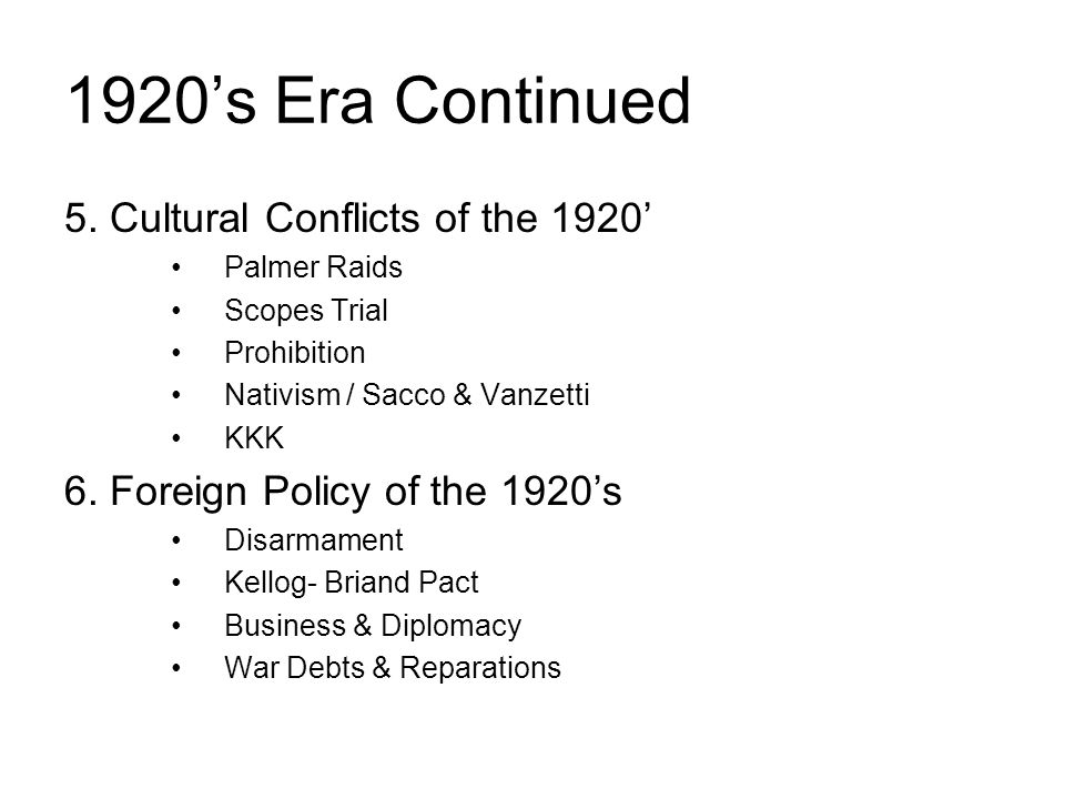 1920's Era Continued 5. Cultural Conflicts of the 1920' Palmer Raids Scopes Trial Prohibition Nativism / Sacco & Vanzetti KKK 6. Foreign Policy of the