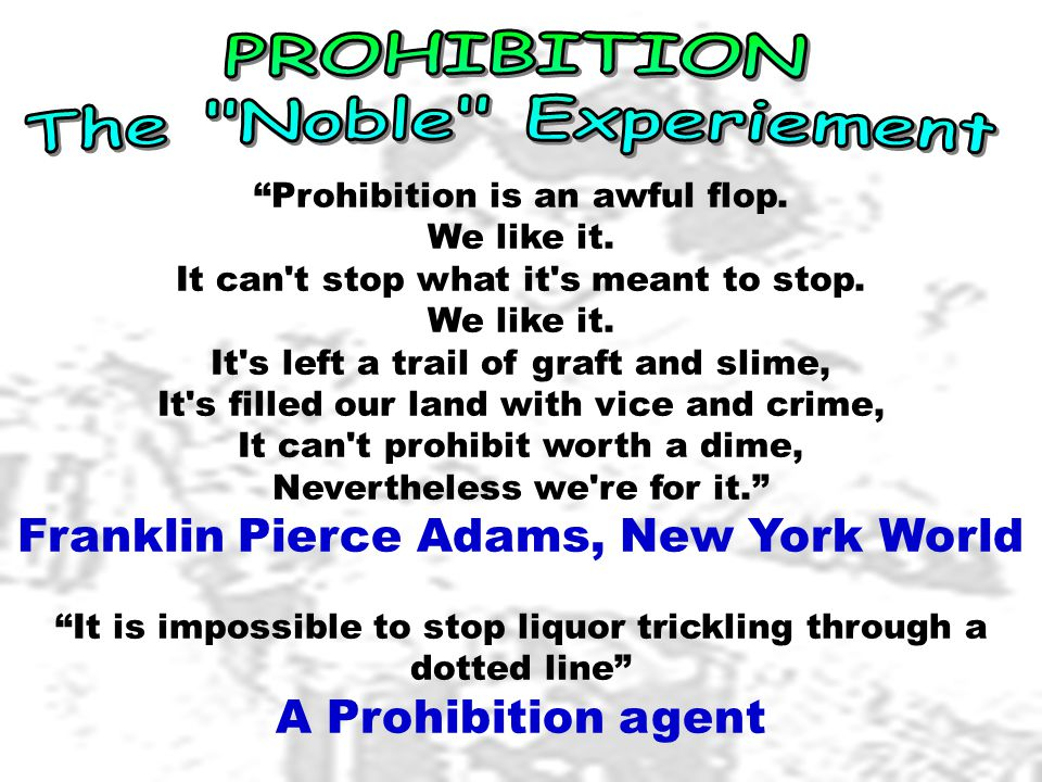 Prohibition is an awful flop. We like it. It can t stop what it s meant to stop.