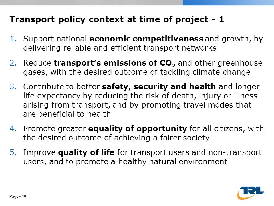 Transport policy context at time of project - 1 1.Support national economic competitiveness and growth, by delivering reliable and efficient transport
