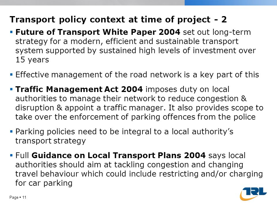 Transport policy context at time of project - 2  Future of Transport White Paper 2004 set out long-term strategy for a modern, efficient and sustaina