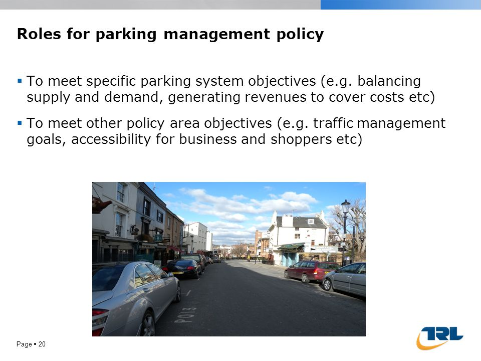 Roles for parking management policy  To meet specific parking system objectives (e.g. balancing supply and demand, generating revenues to cover costs