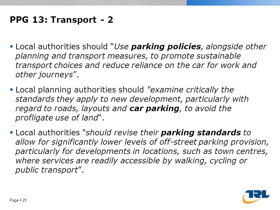 "PPG 13: Transport - 2  Local authorities should ""Use parking policies, alongside other planning and transport measures, to promote sustainable transp"