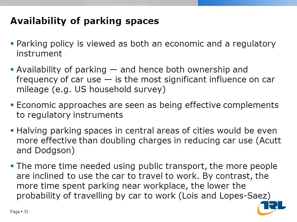 Availability of parking spaces  Parking policy is viewed as both an economic and a regulatory instrument  Availability of parking — and hence both o