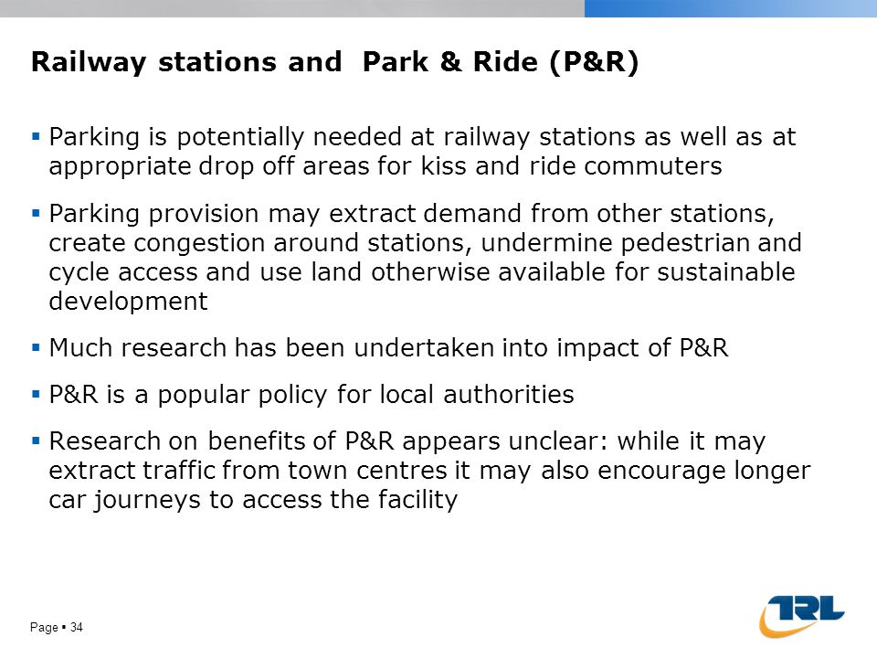 Railway stations and Park & Ride (P&R)  Parking is potentially needed at railway stations as well as at appropriate drop off areas for kiss and ride