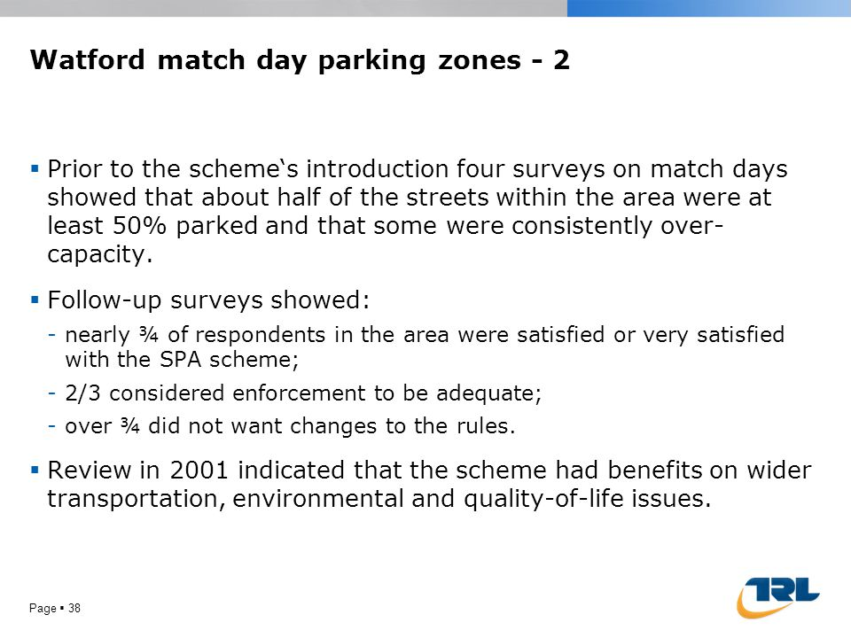 Watford match day parking zones - 2  Prior to the scheme's introduction four surveys on match days showed that about half of the streets within the a
