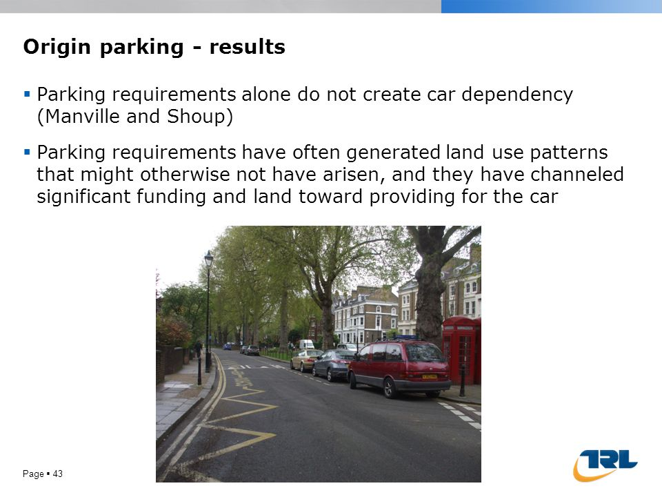 Origin parking - results  Parking requirements alone do not create car dependency (Manville and Shoup)  Parking requirements have often generated la
