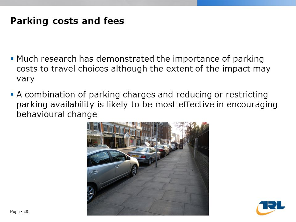 Parking costs and fees  Much research has demonstrated the importance of parking costs to travel choices although the extent of the impact may vary 