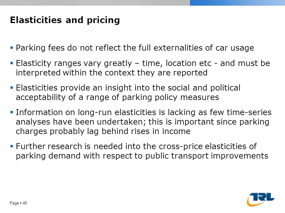 Elasticities and pricing  Parking fees do not reflect the full externalities of car usage  Elasticity ranges vary greatly – time, location etc - and