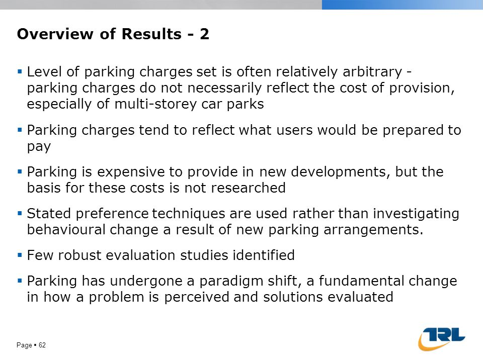 Overview of Results - 2  Level of parking charges set is often relatively arbitrary - parking charges do not necessarily reflect the cost of provisio
