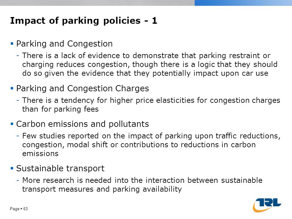 Impact of parking policies - 1  Parking and Congestion -There is a lack of evidence to demonstrate that parking restraint or charging reduces congest