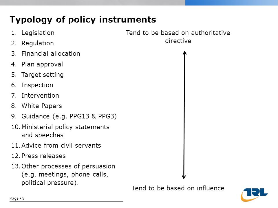 Typology of policy instruments Page  9 1.Legislation 2.Regulation 3.Financial allocation 4.Plan approval 5.Target setting 6.Inspection 7.Intervention