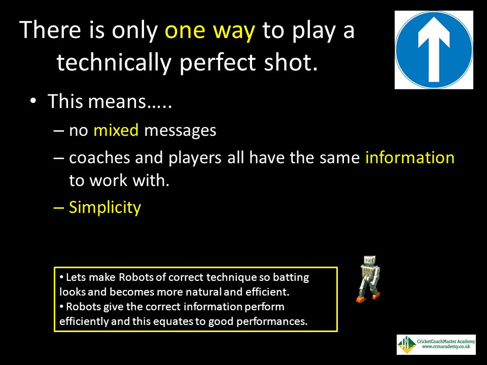 There is only one way to play a technically perfect shot. This means….. – no mixed messages – coaches and players all have the same information to wor