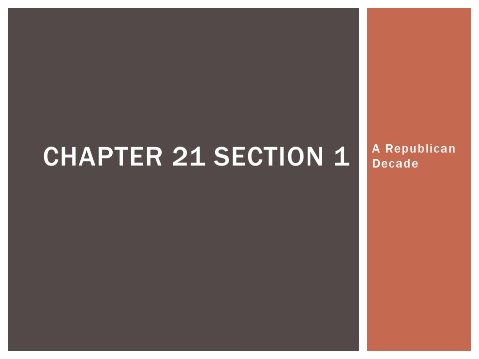 A Republican Decade CHAPTER 21 SECTION 1
