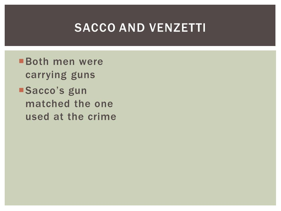 Both men were carrying guns  Sacco's gun matched the one used at the crime SACCO AND VENZETTI