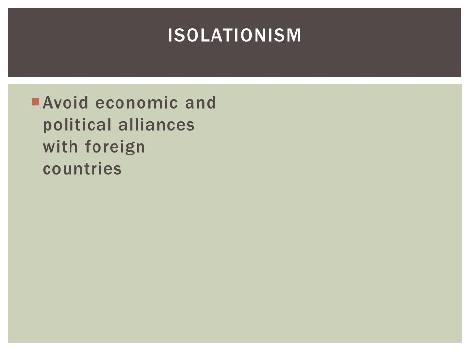  Avoid economic and political alliances with foreign countries ISOLATIONISM