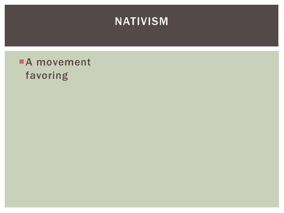  A movement favoring NATIVISM