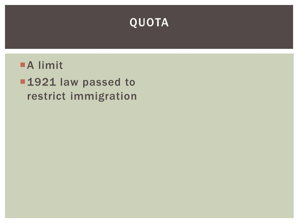  A limit  1921 law passed to restrict immigration QUOTA