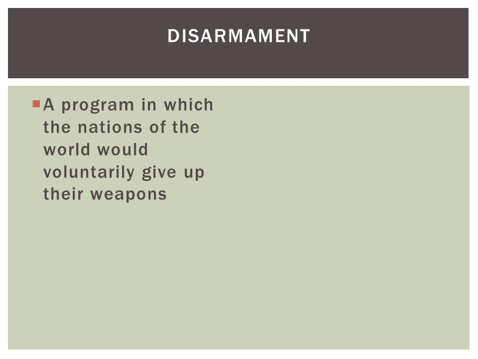  A program in which the nations of the world would voluntarily give up their weapons DISARMAMENT