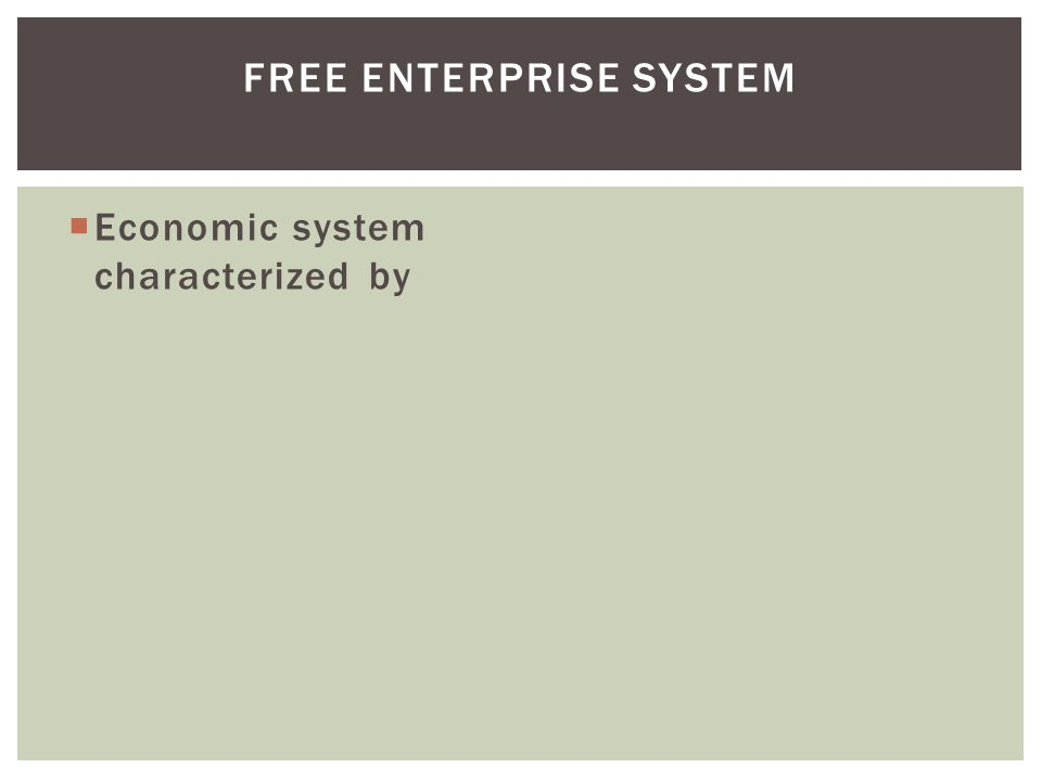 Economic system characterized by FREE ENTERPRISE SYSTEM