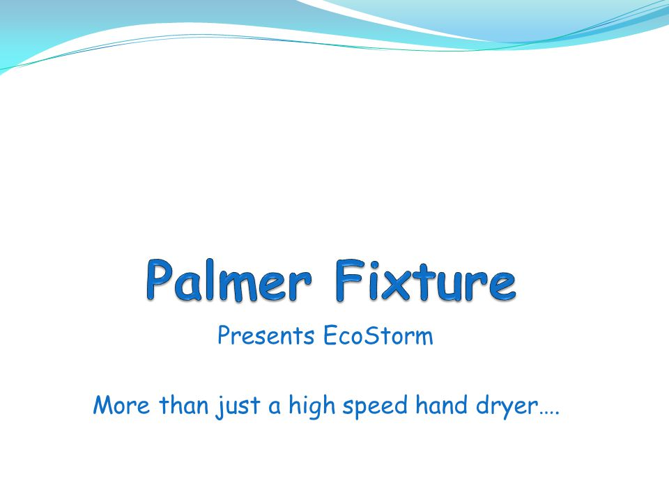 Presents EcoStorm More than just a high speed hand dryer….