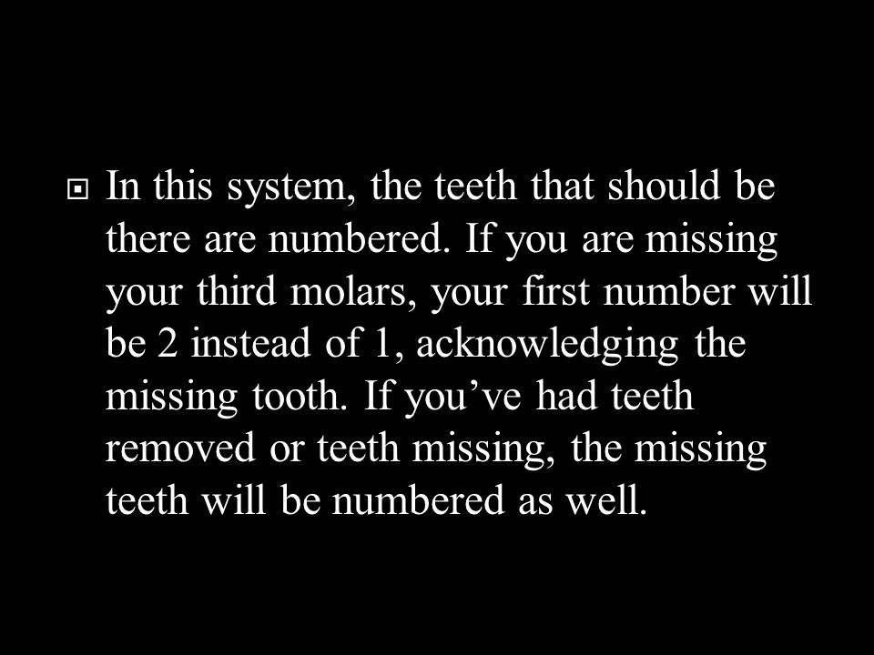  In this system, the teeth that should be there are numbered.