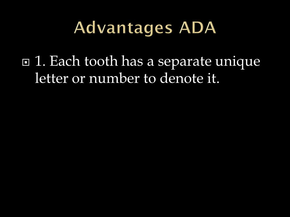  1. Each tooth has a separate unique letter or number to denote it.