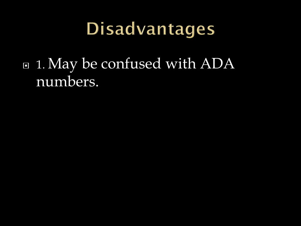  1. May be confused with ADA numbers.