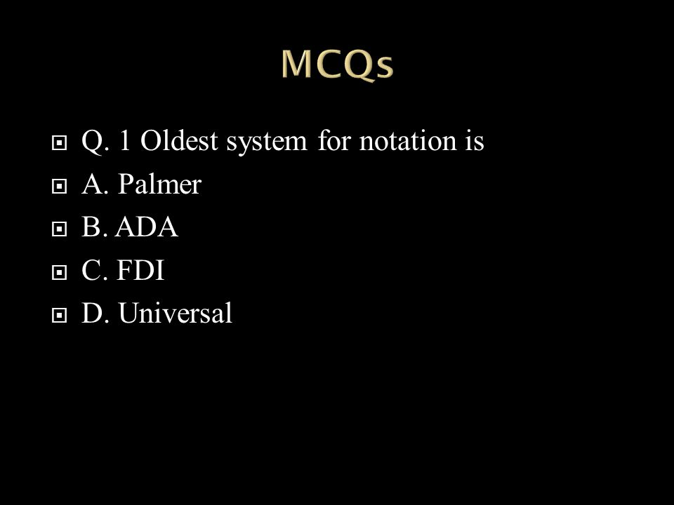  Q. 1 Oldest system for notation is  A. Palmer  B. ADA  C. FDI  D. Universal