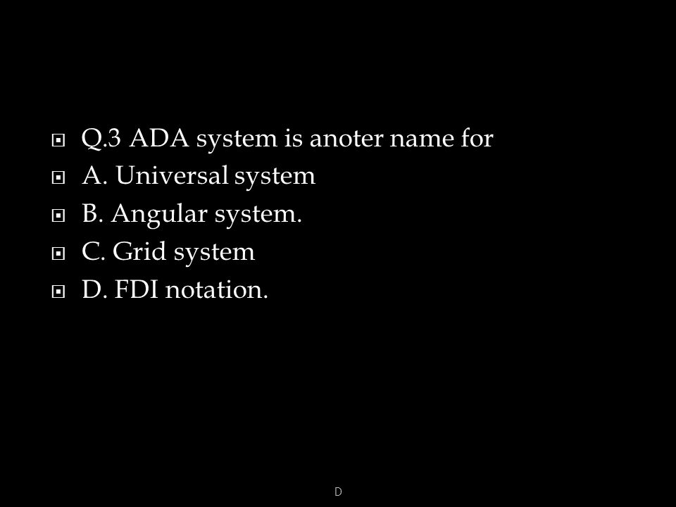  Q.3 ADA system is anoter name for  A. Universal system  B.