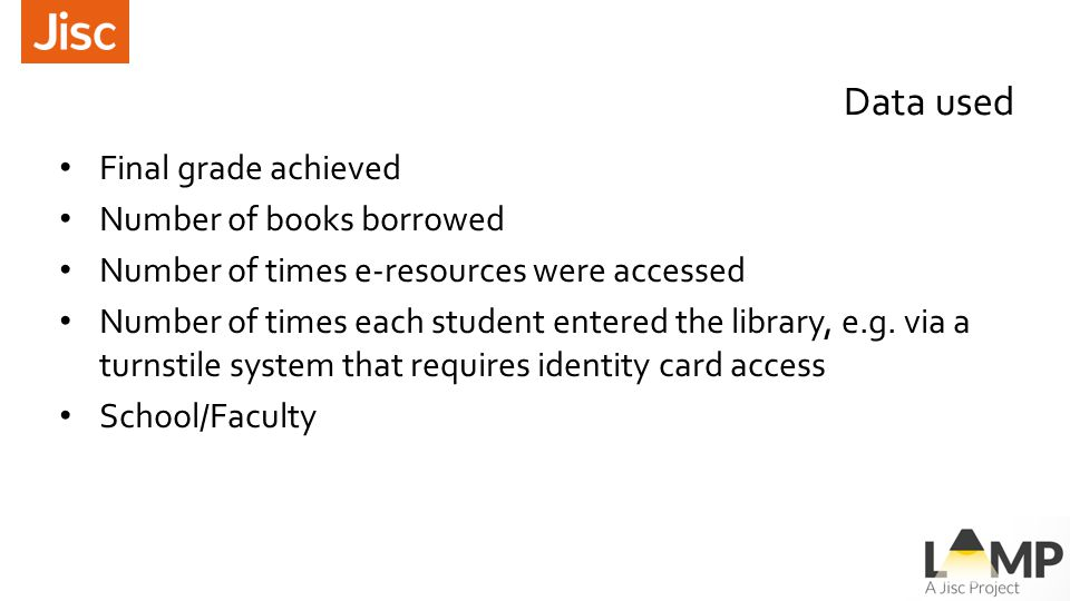 Data used Final grade achieved Number of books borrowed Number of times e-resources were accessed Number of times each student entered the library, e.g.