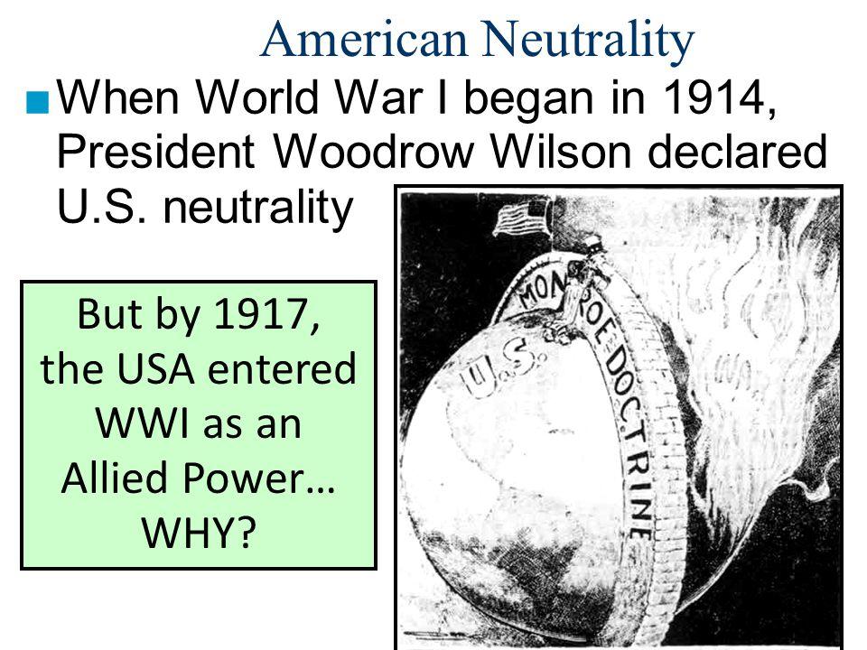 American Neutrality ■When World War I began in 1914, President Woodrow Wilson declared U.S.