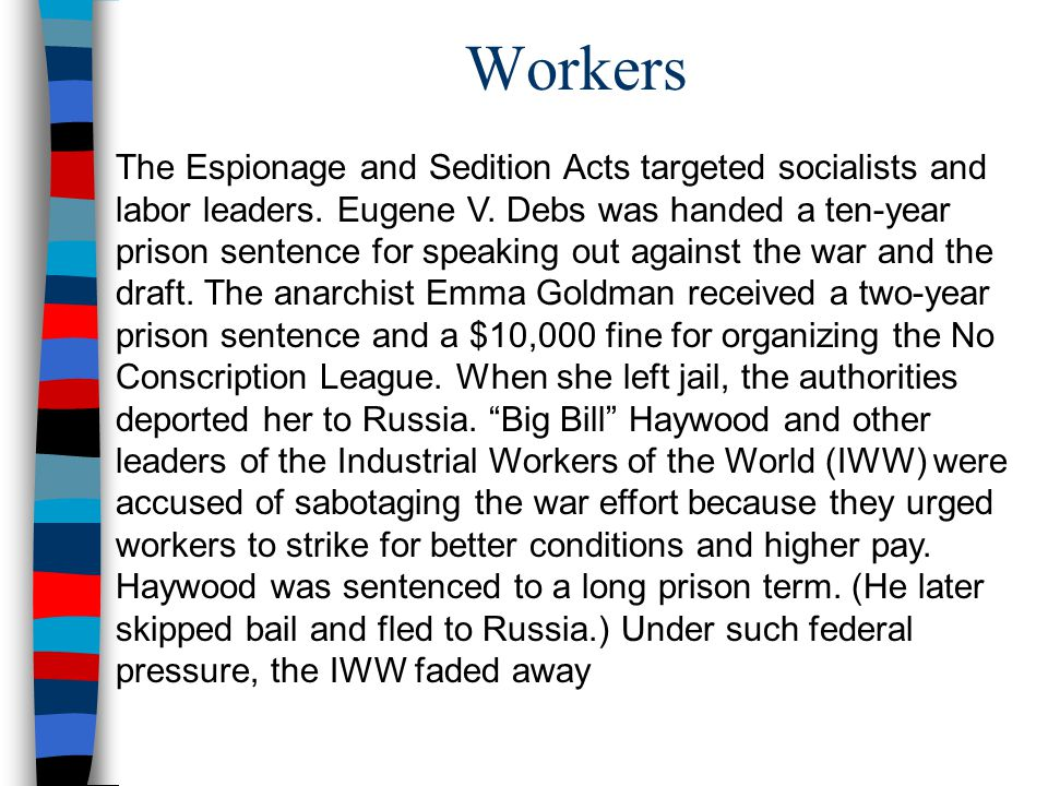 Workers The Espionage and Sedition Acts targeted socialists and labor leaders.