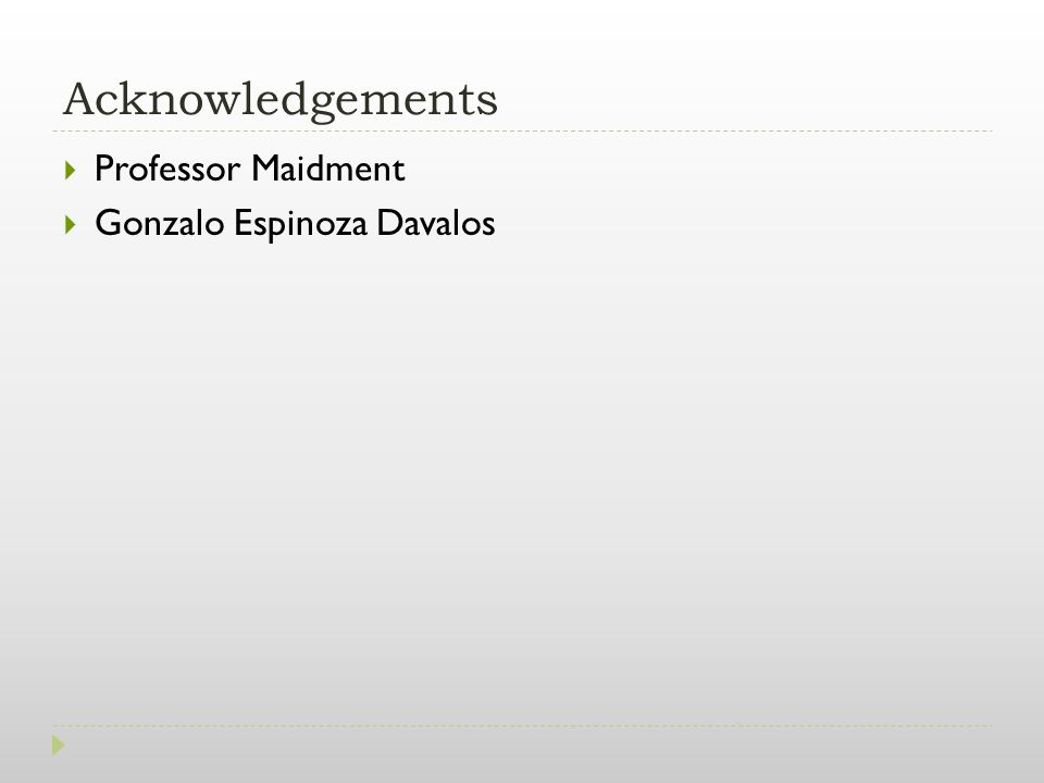 Acknowledgements  Professor Maidment  Gonzalo Espinoza Davalos
