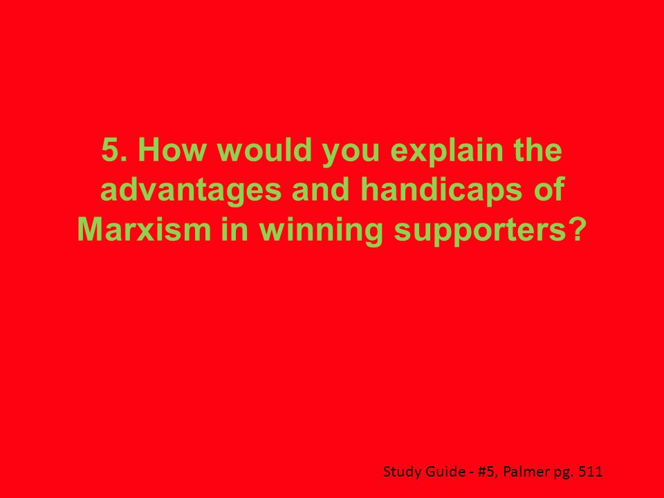 5. How would you explain the advantages and handicaps of Marxism in winning supporters.